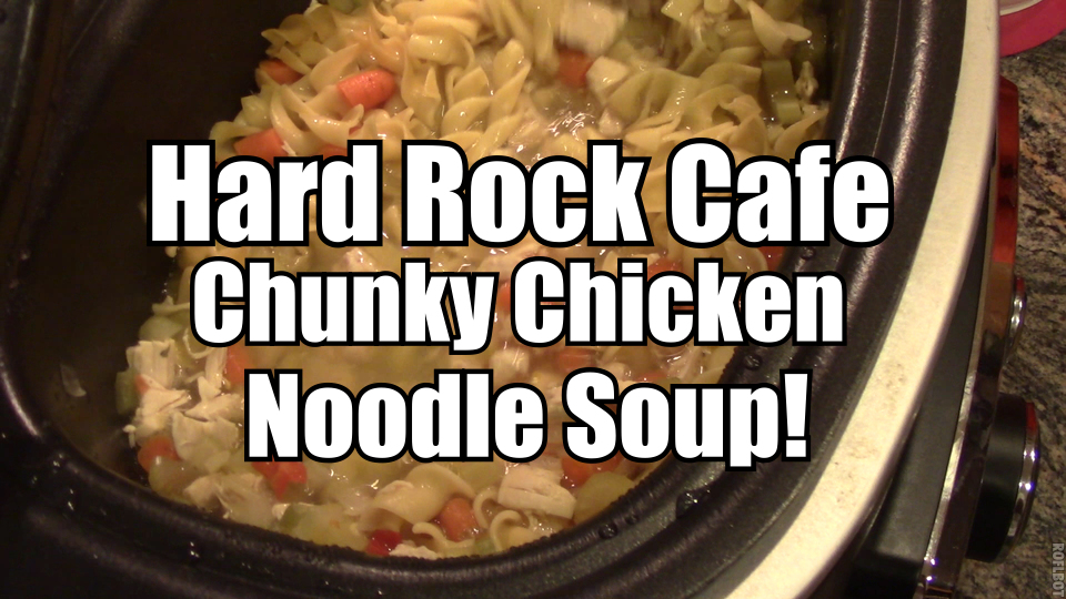 Hard Rock Chunky Chicken Noodle Soup
